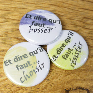 Lot de 3 badges «Et dire qu'il faut…» de Quiscrap
