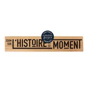 Tampon bois L'Histoire de ce Moment Florilèges Design